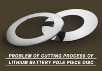 Problem of Cutting Process of Lithium Battery Pole Piece Disc